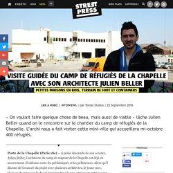 Visite guidée du camp de réfugiés de La Chapelle avec son architecte Julien Beller. In : Streetpress. STATIUS Tomas.