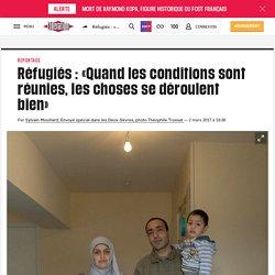 Réfugiés : «Quand les conditions sont réunies, les choses se déroulent bien»