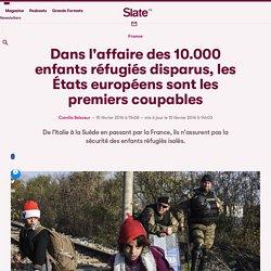 Dans l'affaire des 10.000 enfants réfugiés disparus, les États européens sont les premiers coupables