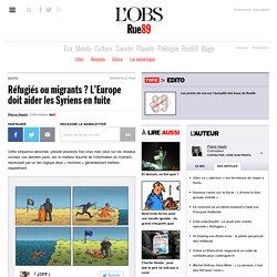 Réfugiés ou migrants? L'Europe doit aider les Syriens en fuite
