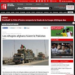 Les réfugiés afghans fuient le Pakistan - Asie-Pacifique