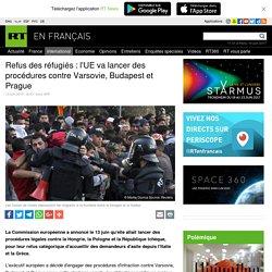 Refus des réfugiés : l'UE va lancer des procédures contre Varsovie, Budapest et Prague