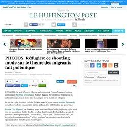 Réfugiés: ce shooting mode sur le thème des migrants fait polémique