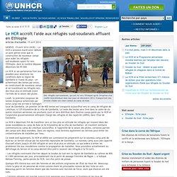 Le HCR accroît l'aide aux réfugiés sud-soudanais affluant en Ethiopie