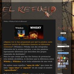 EL REFUGIO: Whisky o Whiskey¿Cuál es la diferencia?