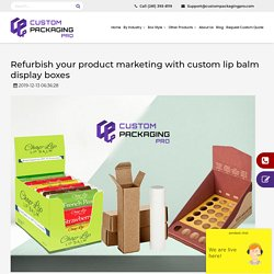 Refurbish your product marketing with custom lip balm display boxes