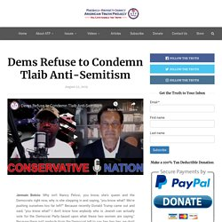 Dems Refuse to Condemn Tlaib Anti-Semitism