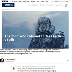 The man who refused to freeze to death - BBC Future