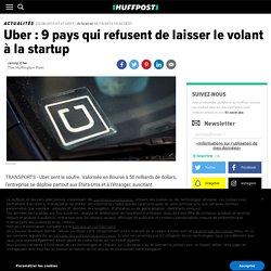 Uber : 9 pays qui refusent de laisser le volant à la startup