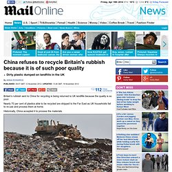 China refuses to recycle Britain's rubbish because it is of such poor quality