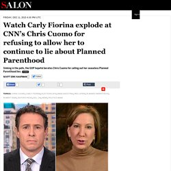 Watch Carly Fiorina explode at CNN's Chris Cuomo for refusing to allow her to continue to lie about Planned Parenthood