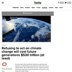 Refusing to act on climate change will cost future generations $530 trillion (at least) - Techly