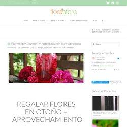 Regalar flores en otoño y hacer mermeladas - Florestore