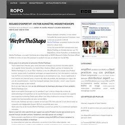 Regard d'expert #7 : Victor Aumaître, WeAreTheShops