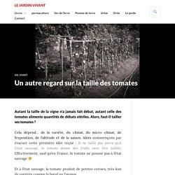Un autre regard sur la taille des tomates - Le jardin vivant