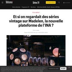Et si on regardait des séries vintage sur Madelen, la nouvelle plateforme de l'INA ? - Séries TV