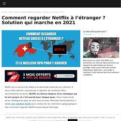 Regarder Netflix Suisse dans le monde entier !
