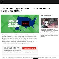 Regarder Netflix USA en Suisse, la solution légale