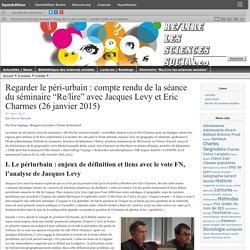 """Regarder le péri-urbain : compte rendu de la séance du séminaire """"Re/lire"""" avec Jacques Levy et Eric Charmes (26 janvier 2015)"""