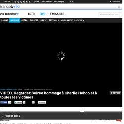 VIDEO. Regardez Soirée hommage à Charlie Hebdo et à toutes les victimes