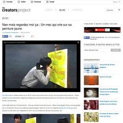 Nan mais regardez moi ça : Un mec qui crie sur sa peinture jaune