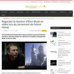 Regardez la réaction d'Elon Musk en vidéo lors du lancement de Falcon Heavy