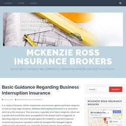 Basic Guidance Regarding Business Interruption Insurance – McKenzie Ross Insurance Brokers