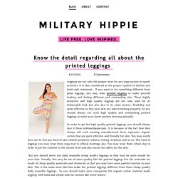 Know the detail regarding all about the printed leggings  - military ​hippie