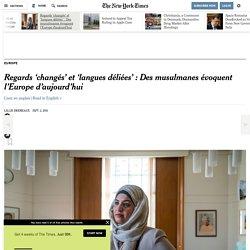 Regards 'changés' et 'langues déliées' : Des musulmanes évoquent l'Europe d'aujourd'hui
