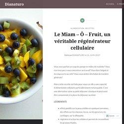 Le Miam – Ô – Fruit, un véritable régénérateur cellulaire – Dianaturo