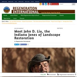 Meet John D. Liu, the Indiana Jones of Landscape Restoration