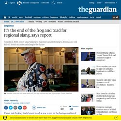 It's the end of the frog and toad for regional slang, says report