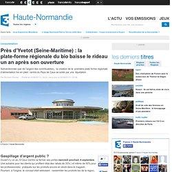 FRANCE 3 HAUTE NORMANDIE 30/08/13 Près d'Yvetot (Seine-Maritime) : la plate-forme régionale du bio baisse le rideau un an après