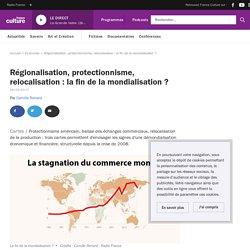 Régionalisation, protectionnisme, relocalisation : la fin de la mondialisation ?