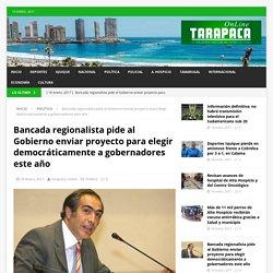 Bancada regionalista pide al Gobierno enviar proyecto para elegir democráticamente a gobernadores este año – Tarapaca Online