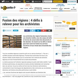 Fusion des régions : 4 défis à relever pour les archivistes