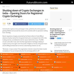 Shutting down of Crypto Exchanges in India – Opening Doors for Registered Crypto Exchanges – FuturoBitcoin.com