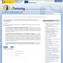 He registrado un proyecto eTwinning hace tiempo y aún no sé nada.