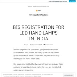 BIS REGISTRATION FOR LED HAND LAMPS IN INDIA – Silvereye Certifications