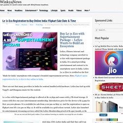 Le 1s Eco Registration to Buy Online India: Flipkart Sale Date & Time
