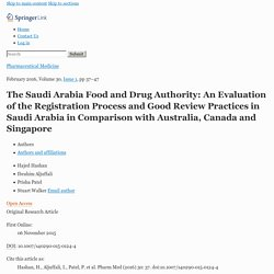 Pharmaceutical Medicine February 2016, Volume 30, The Saudi Arabia Food and Drug Authority: An Evaluation of the Registration Process and Good Review Practices in Saudi Arabia in Comparison with Australia, Canada and Singapore