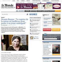 """Dounia Bouzar: """"Le registre de la raison est inefficace pour parler à un jeune embrigadé"""""""
