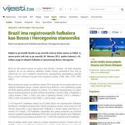 Brazil ima registrovanih fudbalera kao Bosna i Hercegovina stanovnika