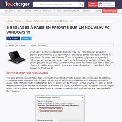 5 réglages à faire en priorité sur un nouveau PC Windows 10