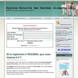 HYGIENE_SECURITE_ALIMENTAIRE 16/12/11 Et le règlement n°853/2004, que vous impose-t-il ?