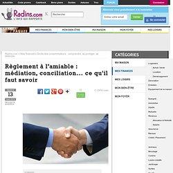 Règlement à l'amiable : médiation, conciliation… ce qu'il faut savoir