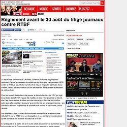 Règlement avant le 30 août du litige journaux contre RTBF - Télévision