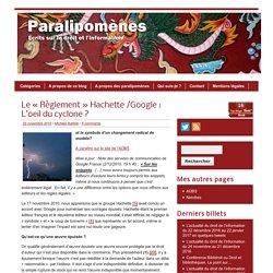 Blog Archive » Le « Règlement » Hachette /Google : L'oeil du cyclone ?