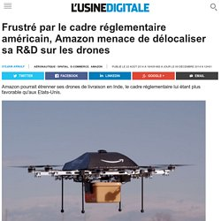 Frustré par le cadre réglementaire américain, Amazon menace de délocaliser sa R&D sur les drones