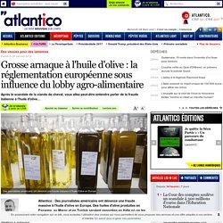 ATLANTICO 30/01/14 Grosse arnaque à l'huile d'olive : la réglementation européenne sous influence du lobby agro-alimentaire